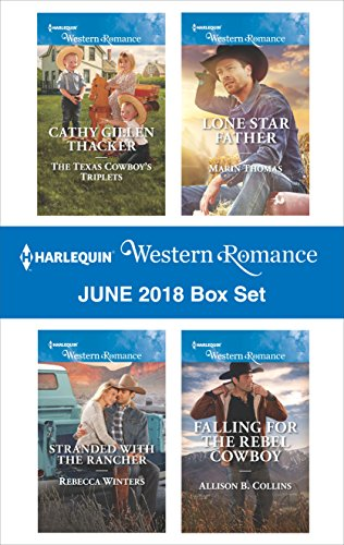 Harlequin Western Romance June 2018 Box Set: The Texas Cowboy's Triplets\Stranded with the Rancher\Lone Star Father\Falling for the Rebel Cowboy