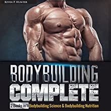 Bodybuilding Complete: 2 Books in 1: Bodybuilding Science & Bodybuilding Nutrition Audiobook by Kevin P. Hunter Narrated by Joseph Wosik