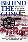img - for Behind the Guns: The History of Battery I, 2nd Regiment, Illinois Light Artillery (Shawnee Classics) book / textbook / text book