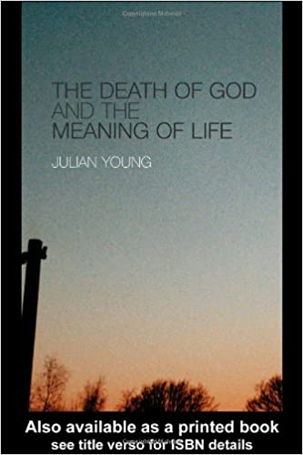 The Death Of God And The Meaning Of Life Julian Young