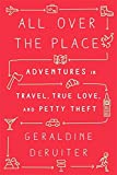 : All Over the Place: Adventures in Travel, True Love, and Petty Theft