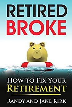 Retired Broke: How to Fix Your Retirement by [Kirk, Randy, Kirk, Jane]