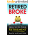 Retired Broke: How to Fix Your Retirement