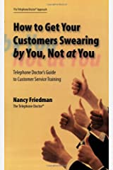 How to Get Your Customers Swearing by You, Not at You Perfect Paperback