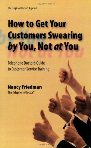 How to Get Your Customers Swearing by You, Not at You (Nancy Friedman Telephone Doctor)