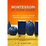 Montessori at Home Guide: A Short Guide to a Practical Montessori Homeschool for Children Ages 2-6