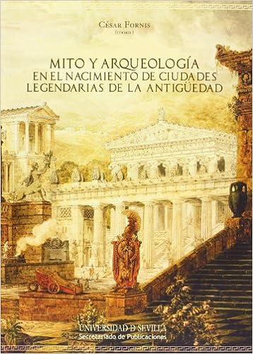 Mito y arqueología en el nacimiento de ciudades legendarias ...