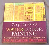 Step-by-Step Watercolor Painting, Gregory Alexander and Matthew Alexander, 0806913320