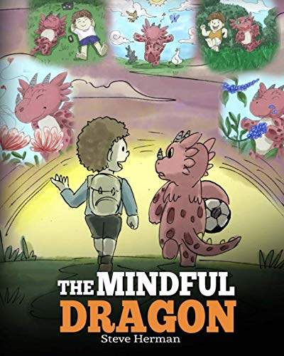 The Mindful Dragon: A Dragon Book about Mindfulness. Teach Your Dragon To Be Mindful. A Cute Children Story to Teach Kids about Mindfulness, Focus and Peace. (My Dragon - Storybook Dragon