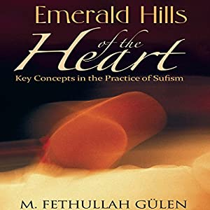 Emerald Hills of the Heart: Key Concepts in the Practice of Sufism, Volume 1 Audiobook