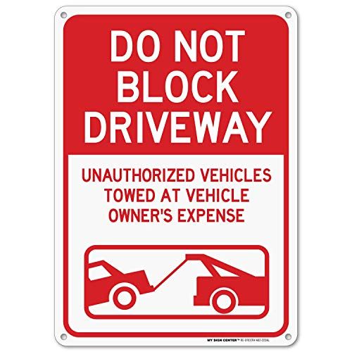 My Sign Center No Parking Do Not Block Driveway Sign, Unauthorized Vehicles Will Be Towed, Indoor and Outdoor Rust-Free Metal, 10