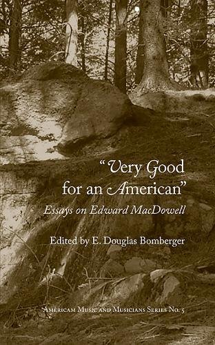 very-good-for-an-american-essays-on-edward-macdowell-american-music-and-musicians