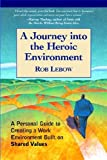 img - for A Journey Into the Heroic Environment: A Personal Guide for Creating Great Customer TransActions Using Eight Universal Shared Values book / textbook / text book