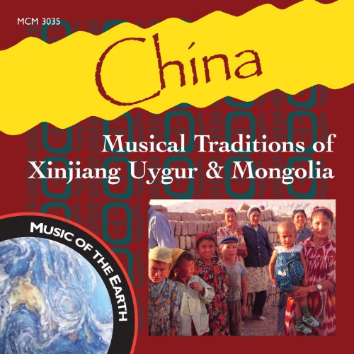 China: Musical Traditions of Xinjiang Uygur & Mongolia