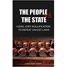 The People Vs. The State: Using Jury Nullification To Defeat Unjust Laws