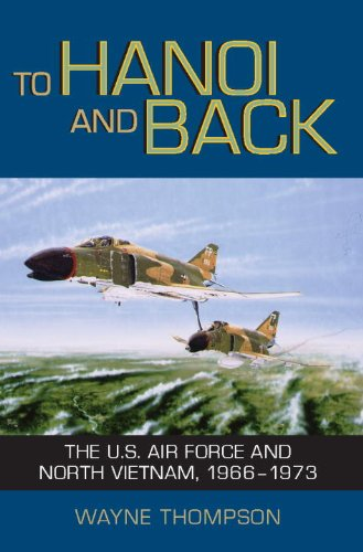 TO HANOI & BACK: The U.S. Air Force and North Vietnam, 1966-1973