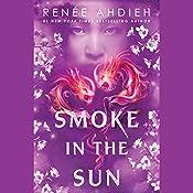 Smoke in the Sun   Renée Ahdieh