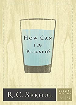 How Can I Be Blessed? by [Sproul, R.C.]