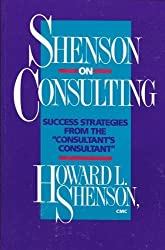 Shenson on Consulting: Success Strategies from the