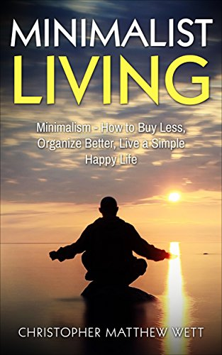 minimalist-living-minimalism-how-to-buy-less-organize-better-live-a-simple-happy-life-happiness-redu
