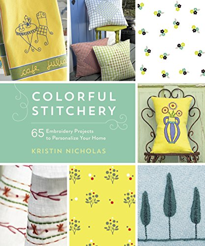 - Colorful Stitchery: 65 Embroidery Projects to Personalize Your Home