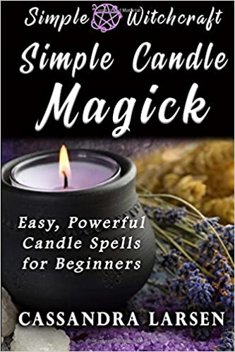 Simple Candle Magick Easy Powerful Candle Spells For Beginners To