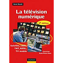 La télévision numérique - 5ème édition - Satellite, câble, TNT, ADSL : Satellite, câble, TNT, ADSL, TV mobile (Audio-Photo-Vidéo) (French Edition)