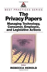 The Privacy Papers: Managing Technology, Consumer, Employee, and Legislative Actions: Managing Technology and Consumer, Employee, and Legislative Action (Auerbach Best Practices)