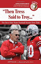 Then Tress Said to Troy: The Best Ohio State Football Stories Ever Told with CD (Best Sports Stories Ever Told)