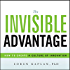 The Invisible Advantage: How to Create a Culture of Innovation