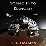 Stand into Danger: An Empire Rising Novella   D. J. Holmes