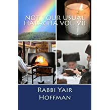 Not Your Usual Halacha Vol. VII