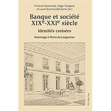 Banque et société, XIXe-XXIe siècle: Identités croisées - Hommage à Pierre de Longuemar