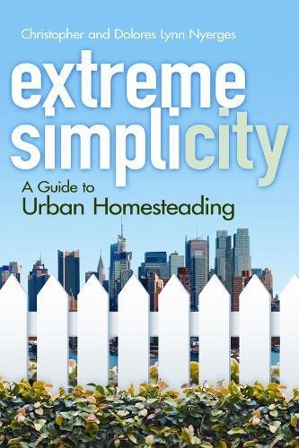 Extreme Simplicity: A Guide to Urban Homesteading (Dover Cookbooks)