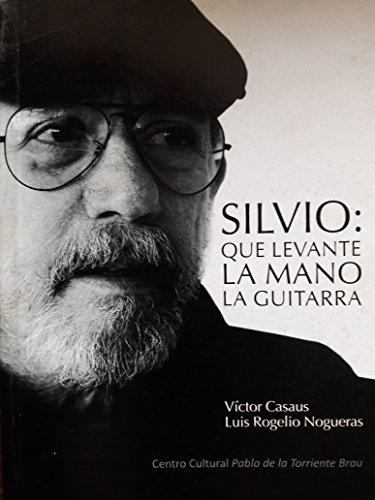 Silvio que levante la mano la guitarra.cancionero del cantautor cubano silvio rodriguez