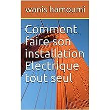 Comment faire son installation Electrique tout seul (French Edition)