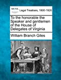 To the honorable the Speaker and gentlemen of the House of Delegates of Virginia, William Branch Giles, 1240099460