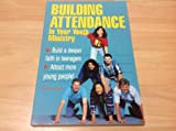 Building Attendance in Your Youth Ministry, Scott C. Noon, 0931529840