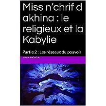 Miss n'chrif d akhina : le religieux et la Kabylie: Partie 2 : Les réseaux du pouvoir (French Edition)