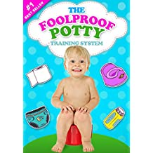 The Foolproof Potty Training System: 3 Day Potty Training Boot Camp that Will Make Your Child Say Goodbye to Diapers for Good! (Suitable for Boys and Girls Alike)