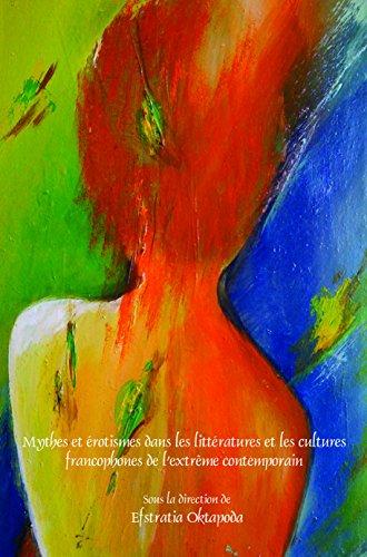 Mythes Et Erotismes Dans Les Litteratures Et Les Cultures Francophones de L'Extreme Contemporain (Faux Titre) (French Edition)