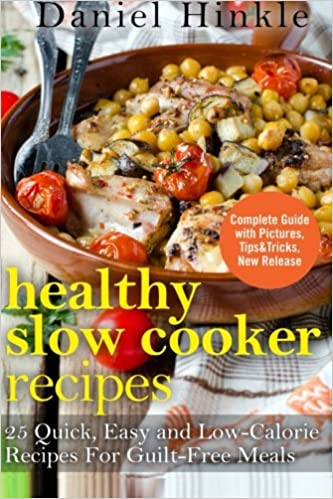 Healthy Slow Cooker Recipes: 25 Quick, Easy and Low-Calorie Recipes For Guilt-Free Meals: Volume 19 (DH Kitchen)