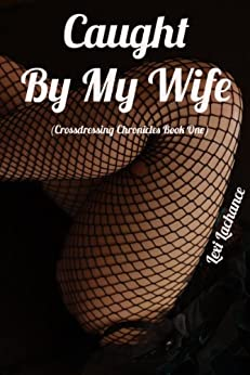Caught By My Wife: (Crossdressing Chronicles Book One