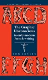 img - for The Graphic Unconscious in Early Modern French Writing (Cambridge Studies in French) book / textbook / text book