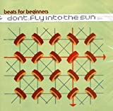 Don't Fly Into The Sun by Beats for Beginners