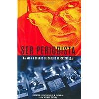 Ser periodista. La vida y legado de Carlos M. Castaneda (Spanish Edition)
