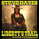 Liberty's Trail: Liberty Mercer Western, Book 1 Audiobook by Steve Hayes Narrated by Jack Randolph Smith