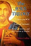 img - for The Jesus Trilogy: Choice and Will / Love and Surrender / Beliefs, Emotions, and the Creation of Reality book / textbook / text book