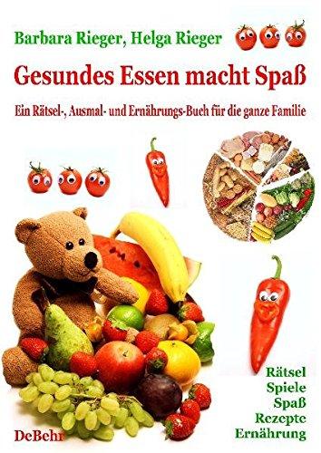 Gesundes Essen macht Spaß - das große Rätsel-, Ausmal- und Ernährungsbuch für die ganze Familie: Rätsel, Spiele, Spaß, Rezepte, gesunde Ernährung