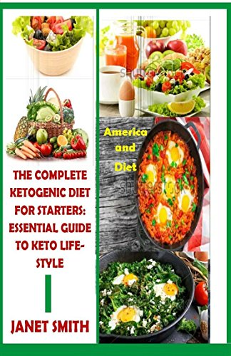 The Complete Ketogenic Diet For Starters: Essential Guide To Keto Lifestyle: Low Carbs, More Energy